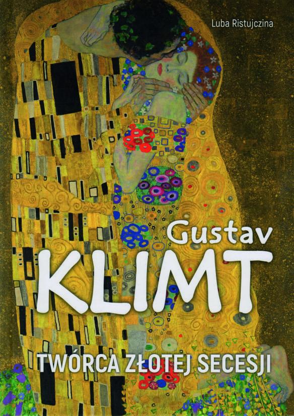 Gustav Klimt. Twórca złotej secesji