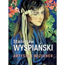 Stanisław Wyspiański. Artysta i wizjoner