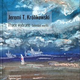 Jeremi T. Królikowski. Prace wybrane. Selected works